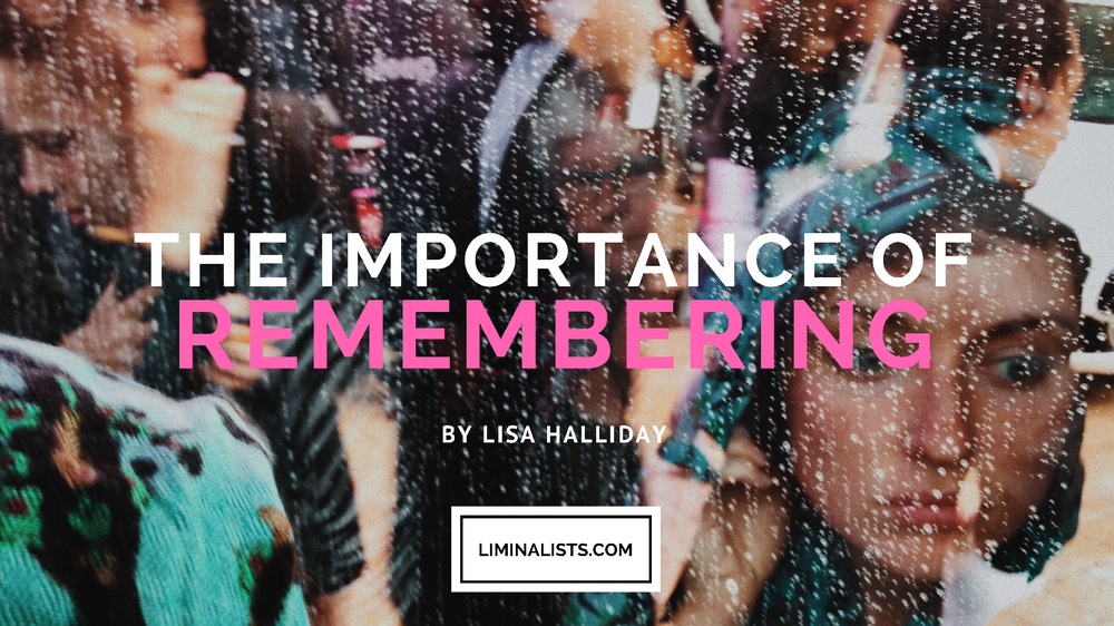 """There is something about looking back in gratitude at the times when we've come through hardship that gives us hope for the future."" The Importance of Remembering - By Lisa Halliday - The Liminialists"