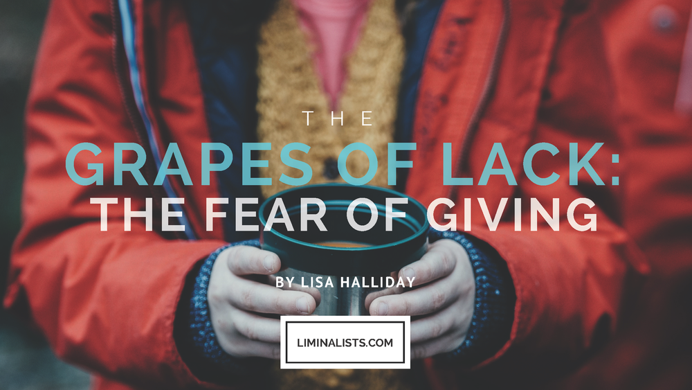 The Grapes Of Lack and The Fear Of Giving - The Liminalists
