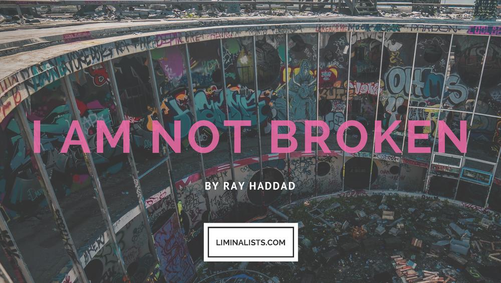 I am not broken www.liminalists.com
