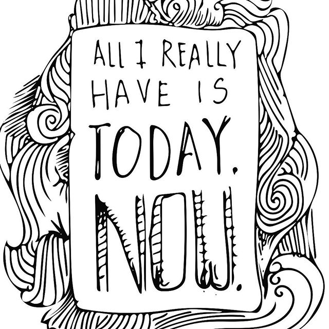 All I have is now. To show up now. To notice now. To give now. Even to receive now. To be here now. Not tomorrow. Not yesterday. Whatever now is and whatever now brings. That is all you and I really have.