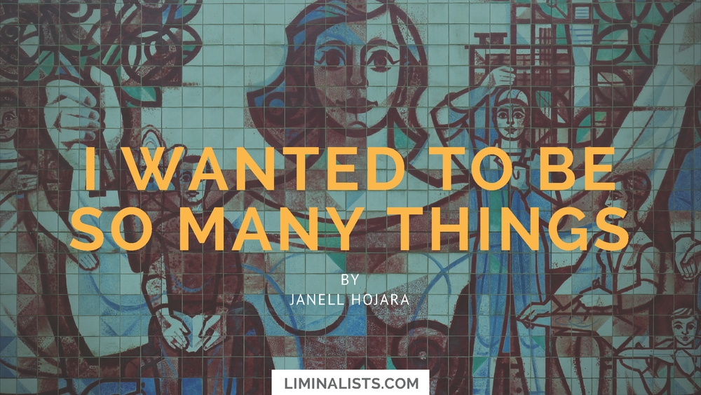 I wanted to be so many things. What is calling anyways? By Janell Hojara @TheLiminalists