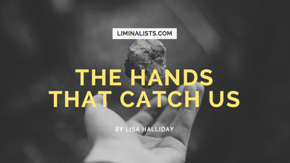 The Hand That Catch Us - Lisa Halliday - The Liminalists
