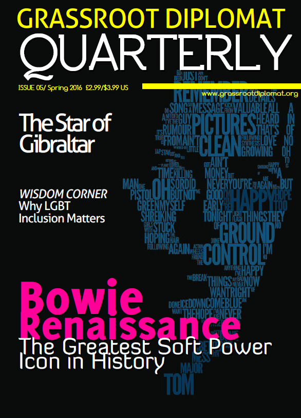 Grassroot Diplomat Quarterly: Issue 05 - A new year with sad stories of death taking over our screens. Whether famous or personal, choosing to be happy is an important feature of leadership we forget to value in ourselves. In his wake, we look into how influential David Bowie was in giving the LGBT community a voice, an icon that embraced differences, and an innovator of soft diplomacy in bringing world's together.