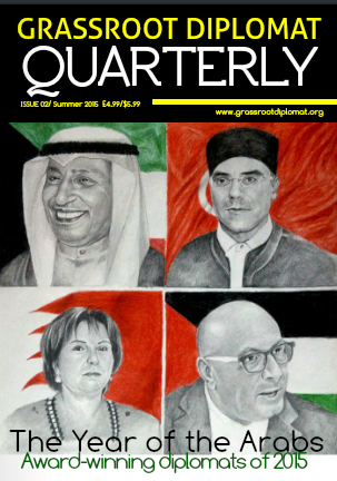 Grassroot Diplomat Quarterly: Issue 02 - From their successes at the Grassroot Diplomat Initiative Award, this issue celebrates Arab Ambassadors who have paved the way for their people in the face of adversity; from the challenges of revolution, to patriarchy, terrorism, and even occupation. Other features include an interview with Bridget Jones director Baroness Kidron, tips on how to invite an Ambassador to dinner, plus thoughts from American actor Zero Kazama on dispelling the media's stereotypes of the Muslim community.