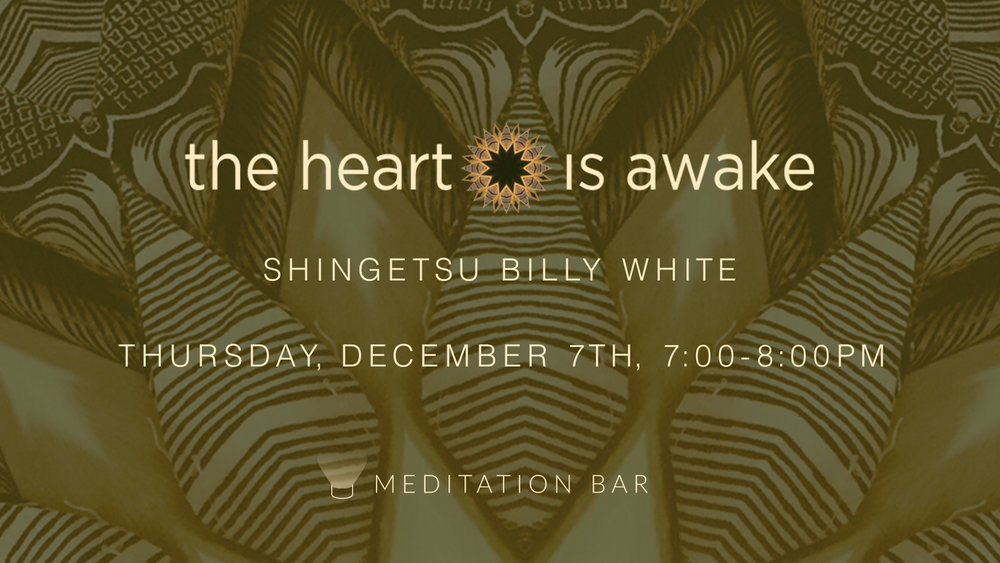 "Lie down or sit and experience a meditative journey in healing sound and overtone singing. Welcoming back Billy!  The project called the heart is awake is a sonic expression inspired through Shingetsu Billy White, internationally acclaimed singer and musician for 30 years, long time student of Zen and Tibetan Buddhism, yoga, and various shamanic traditions. Materializing in the form of a collective experience that includes meditation, mantras and chants, devotional songs and sound ceremony, a practice which enfolds deep sound into the meditation space. A new kind of ""performance"" using voice and instruments from various parts of the world, in which there is a dissolving into the intuitive, the recognition of original being, radiant and peaceful. $20  *Class frequently sells out so please book in advance."