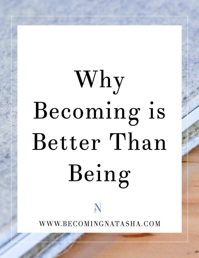 Why Becoming Is Better Than Being