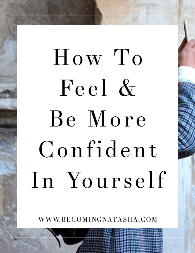 How To Feel & Be More Confident About Yourself via Becoming Natasha