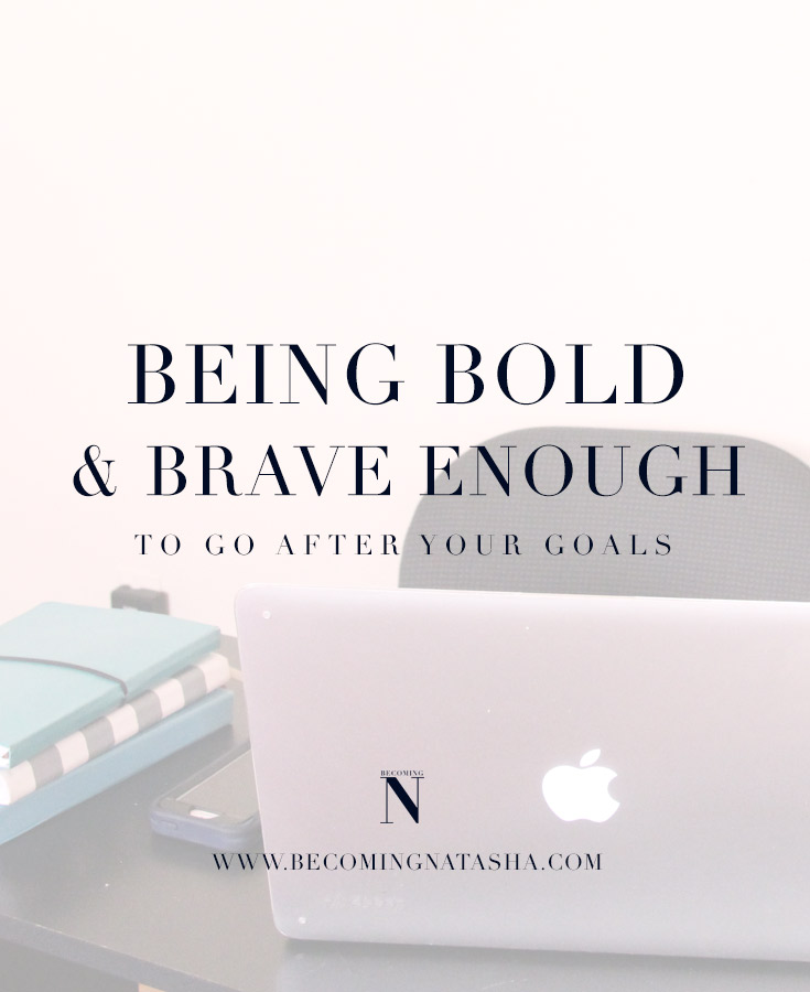 Being Bold and Brave Enough To Go After Goals