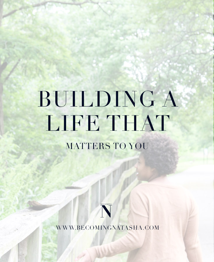 Building A Life That Matters To You Via Becoming Natasha