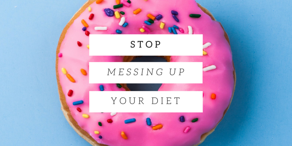 How To Stop Messing Up Your Diet