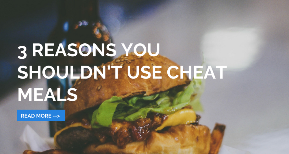 3 Reasons You Shouldn't Use Cheat Meals.png