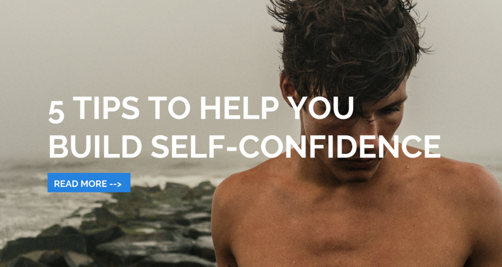5 Tips To Help You Build Your Self-Confidence.png