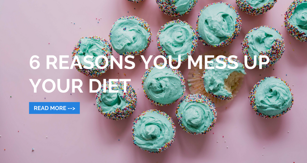6 Reasons You Mess Up Your Diet.png