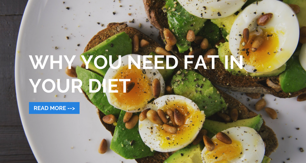Why You Need Fat In Your Diet.png