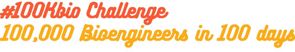 #100kbio - Join us to create 100 thousand new bioengineers!