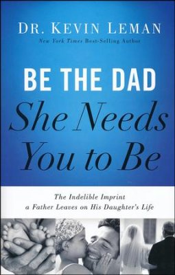 cover Be the Dad She Needs You to Be.jpg