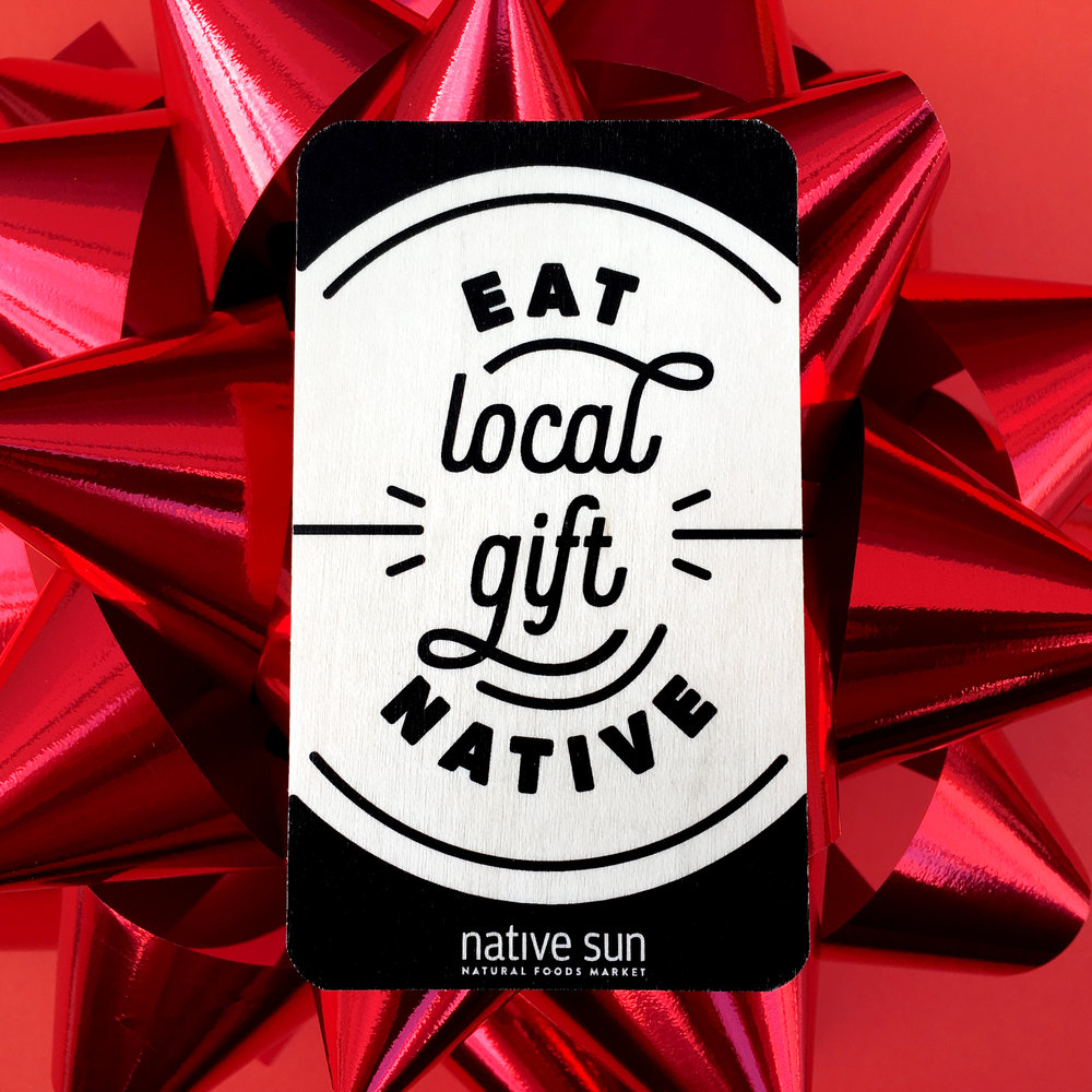 Gift Cards –Native Sun  - What would our gift guide be without mentioning our annual Native Sun gift card promotion?Now through December 24th, we're giving you the opportunity to earn a little extra with every gift card purchase:Spend $100 - $300 on gift cards and receive a $10 gift card for every $100 spent.Spend $400 or more on gift cards and receive a $20 gift card for every $100 spent.The best part? You can order online this year!