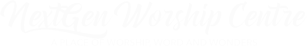 nextgen worship centre, a place of word, worship and wonders