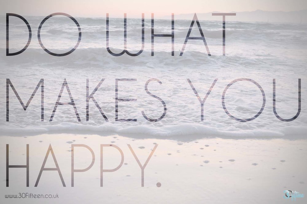 30FIfteen-do-what-makes-you-happy