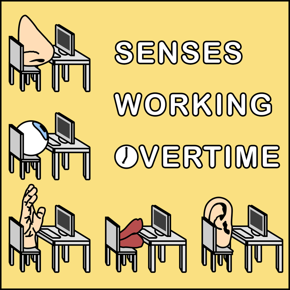 """Senses Working Overtime"""