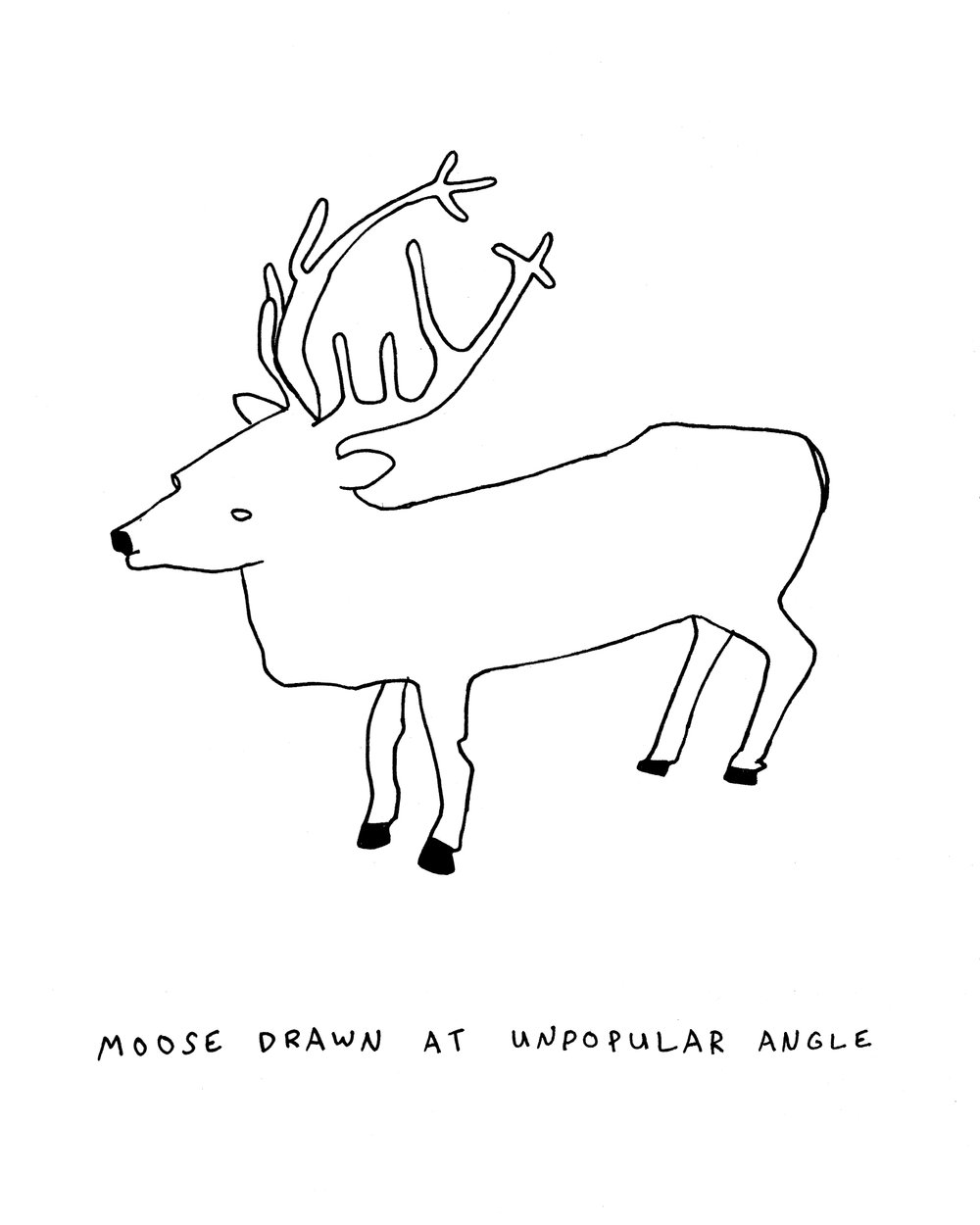 """Moose Drawn at Unpopular Angle"""