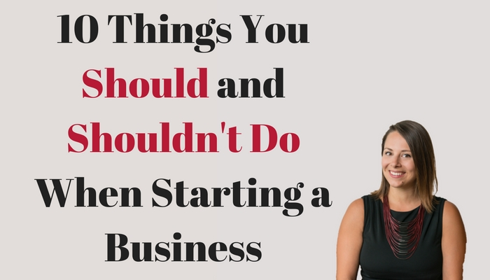 10 Things You Should and Shouldn't Do When Starting a Business.jpg