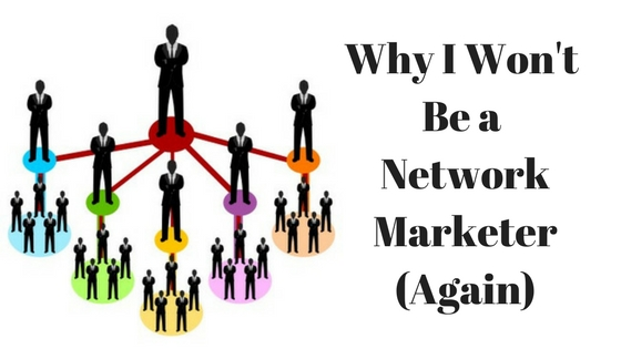 Why I Won't Be a Network Marketer Again.jpg