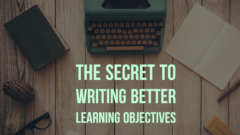 The Secret To Writing Better Learning Objectives Open Classroom