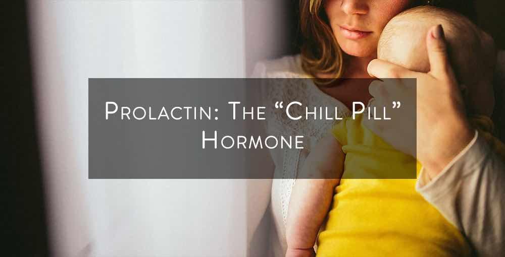 "Prolactin - The ""Chill Pill"" Hormone"