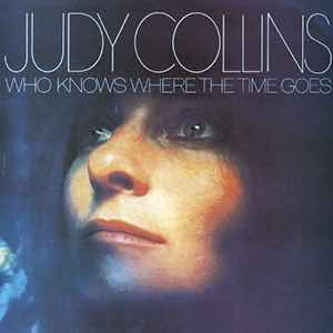 """""""Who Knows Where The Time Goes."""" Judy Collins."""