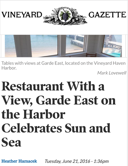 RESTAURANT WITH A VIEW, GARDE EAST ON THE HARBOR CELEBRATES SUN AND SEA VINEYARD GAZETTE | JUNE 21st, 201666