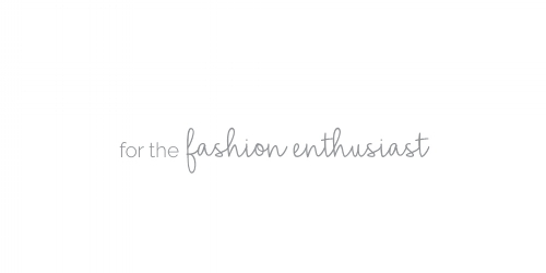 for the fashion enthusiast