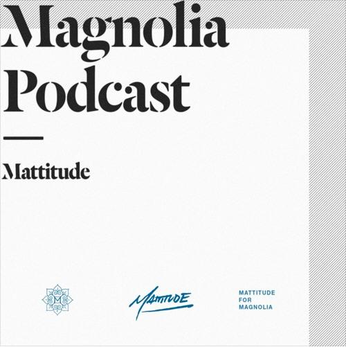 Magnolia Podcast Vol. 16 - Mixed By Mattitude