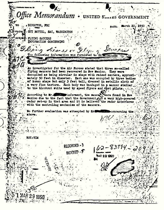 This FBI document states there were 3 saucers that crashed and were retrieved along with human shaped beings about 3 feet tall. The document even describes what the beings were dressed in. The FBI was quick to state on their website that this was not related to Roswell. (Then WTF is it related to?) This document was created 3 years after the crash at Roswell. Guy Hottel is a confirmed and professional FBI informant. How could a trained informant be writing about incorrect intel from an event that was 3 years prior. Why would he even detail what the beings were dressed in? My point is this is an informant for the FBI, don't discredit his ability to gather correct intel. He wrote this document to debrief the director of the FBI about what he had learned. Based on the info in the document I believe it concerns the Roswell crash. But what do you think? Source:  https://www.fbi.gov/news/stories/2013/march/ufos-and-the-guy-hottel-memo  (Accessed 6/1/2016)