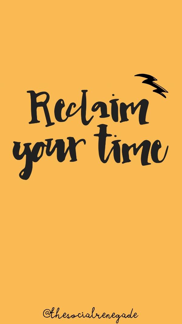 Reclaim Your Time thesocialrenegade.com