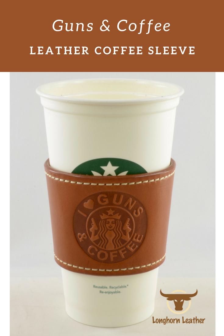 Guns & Coffee - Reusable Leather Coffee Sleeve  -  Longhorn Leather AZ.jpg