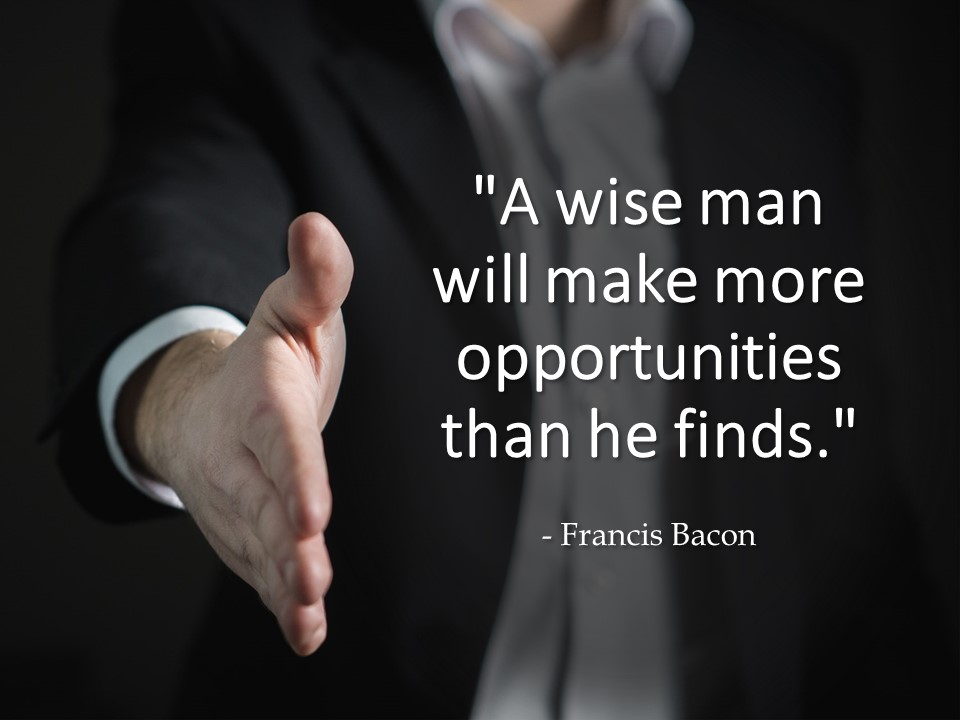 A wise man will make more opportunities.jpg