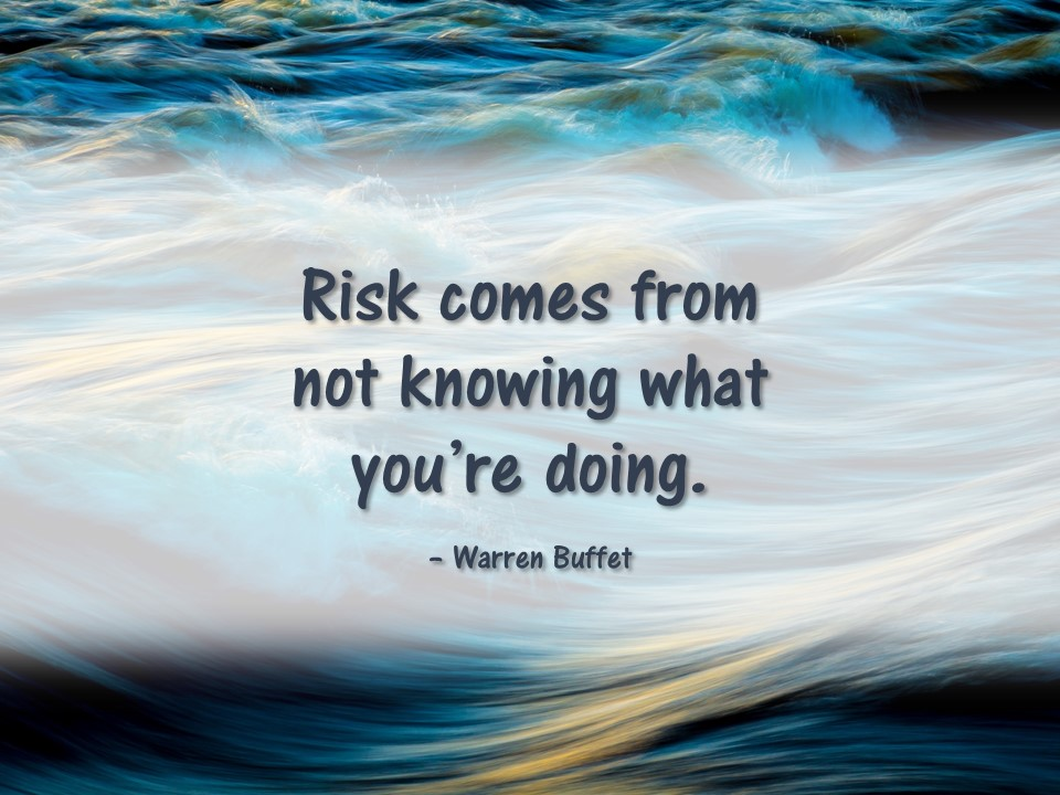 Risk comes from not knowing.jpg