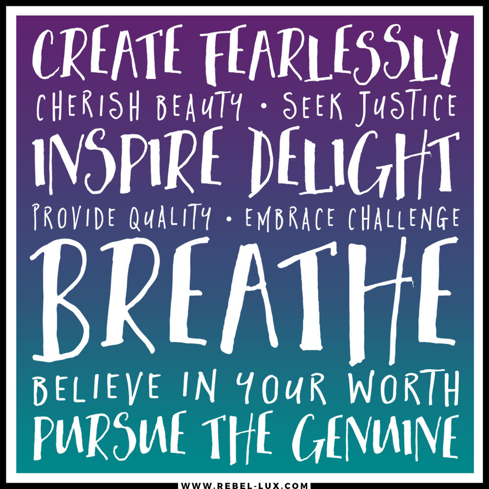 My personal manifesto as a creative: create fearlessly, cherish beauty, seek justice, inspire delight, provide quality, embrace challenge, breathe, believe in your worth, and pursue the genuine.