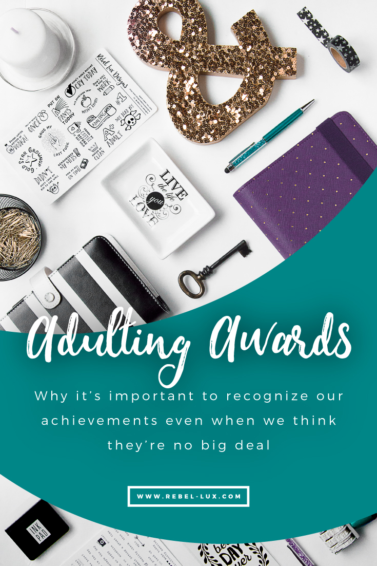 Adulting Awards: why it's important to recognize our achievements (even when we think they're no big deal.)