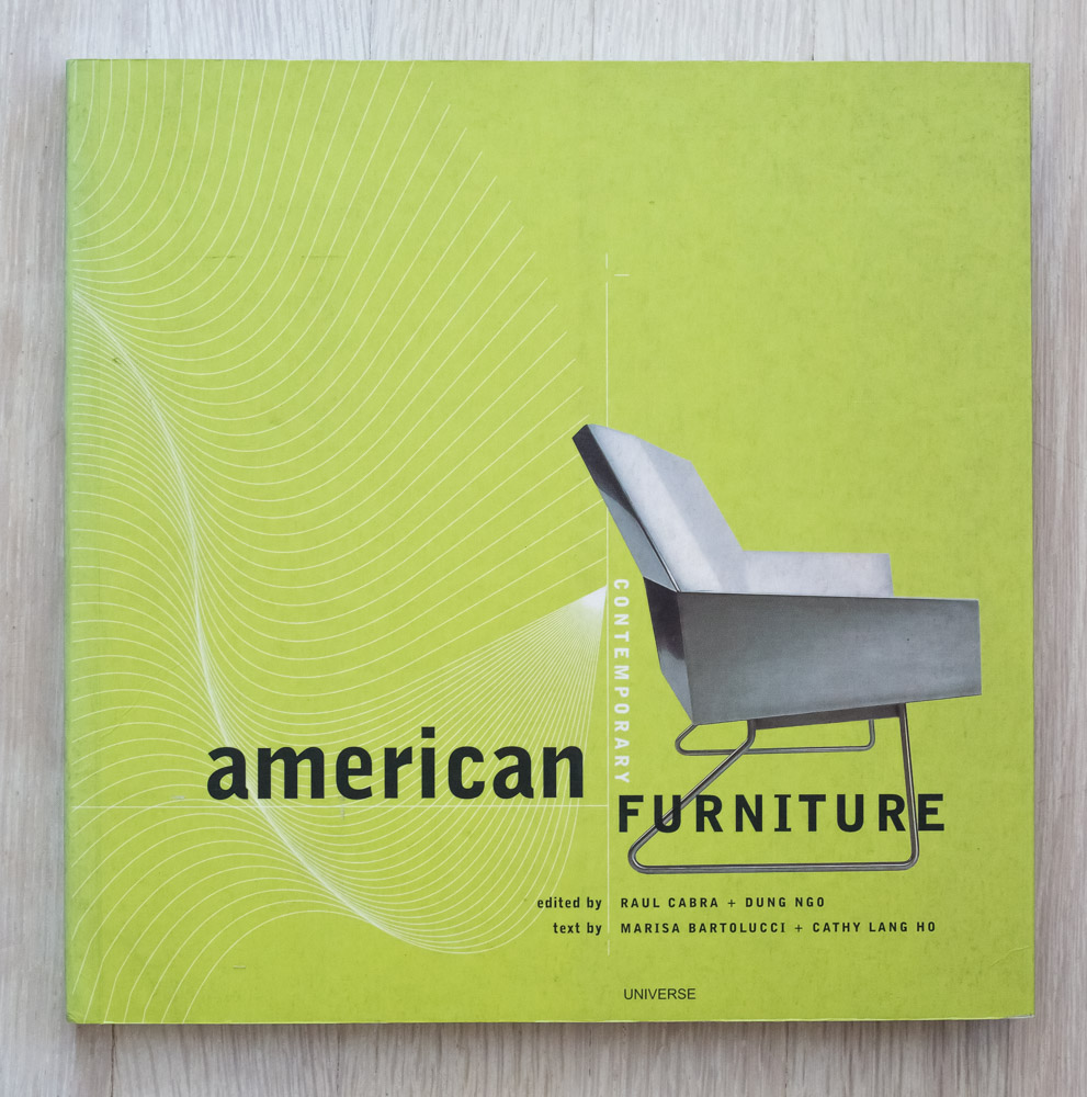 American Contemporary Furniture  by Marisa Bartolucci, Cathy Ho, Raul Cabra, and Dung Ngo. Edited by Richard Olsen. Cabra Diseno, Graphic Design. Raoul Ollman and Tamara Marcarian, Production Managers. Universe Publishing.