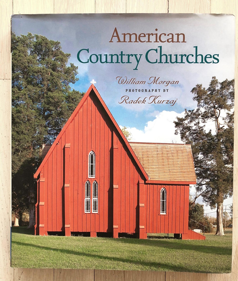 American Country Churches  by William Morgan and Radek Kurzaj. Developed, Acquired, and Edited by Richard Olsen. Michael Walsh, Jr., Christine Knorr, and Arlene Lee, Graphic Design. Jane Searle, Production Manager. Harry N. Abrams, Inc., Publishers.
