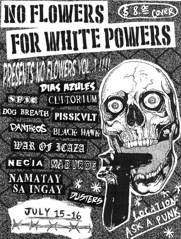 No White Flowers for White Powers - July 15, 2017 - 2pm || Brooklyn, NYA POC only punk festival, showcasing POC bands, vendors, and artists. This shit is for us. It's quiet for white riots. This is an inclusive, safe space for all PoCs, and of course, our non-poc lgbtq friends and real allies, for us to dance, mosh, and get our wiggles out.