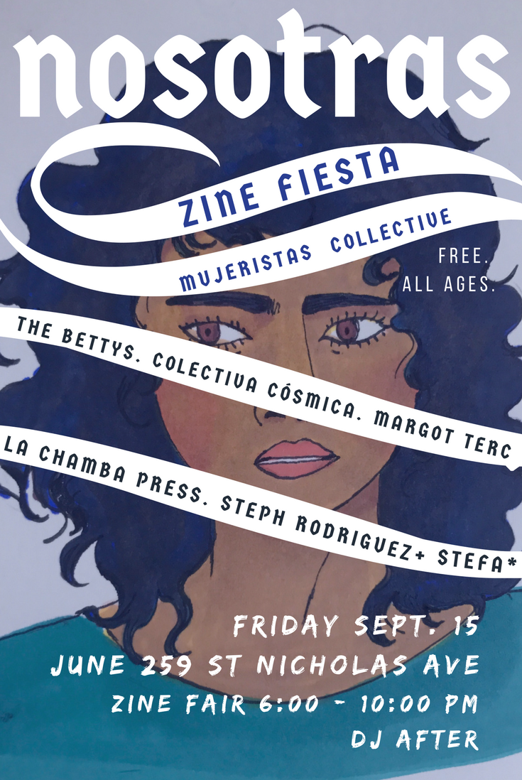Nosotras Zine Fiesta - September 15, 2017 - 6pm || Brooklyn, NYRole: Vendor