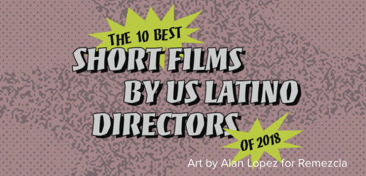 http://remezcla.com/lists/film/best-latino-short-films-2018/