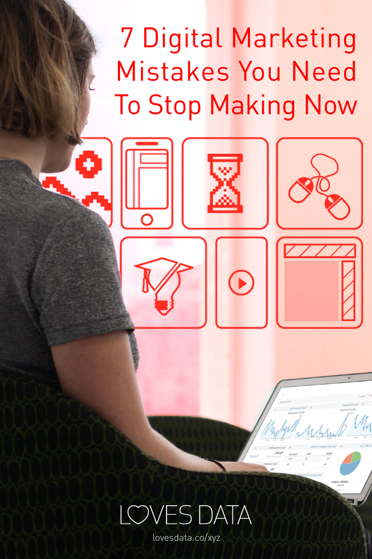 7 Digital Marketing Mistakes To Stop Making Now - more at www.lovesdata.com/blog