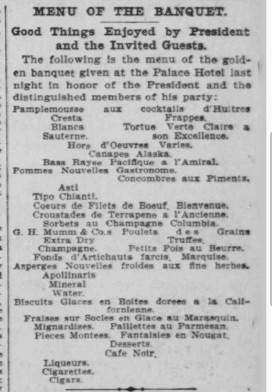 "A 1903 banquet held in San Francisco for President Theodore Roosevelt opened with the trendy first course of ""Pamplemousse aux cocktails d'Huitres Frappes"" (Grapefruit with Oyster Cocktails) served with Cresta Blance Sauterne."