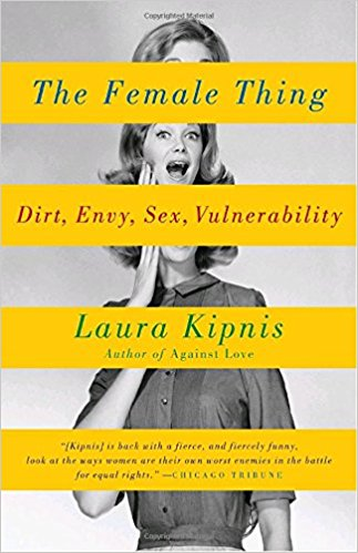 the female thing: dirt, envy, sex, vulnerability -laura kipnis - This work of non-fiction details much of the feminist crusades and fights for equality in a very humorous lens. Kipnis's own comments are witty and cynical and explains much of the statistics surrounding this area of the fight for rights and divides between genders. It's easy to stop and pick up here and there and has filled me with a lot of perspective.
