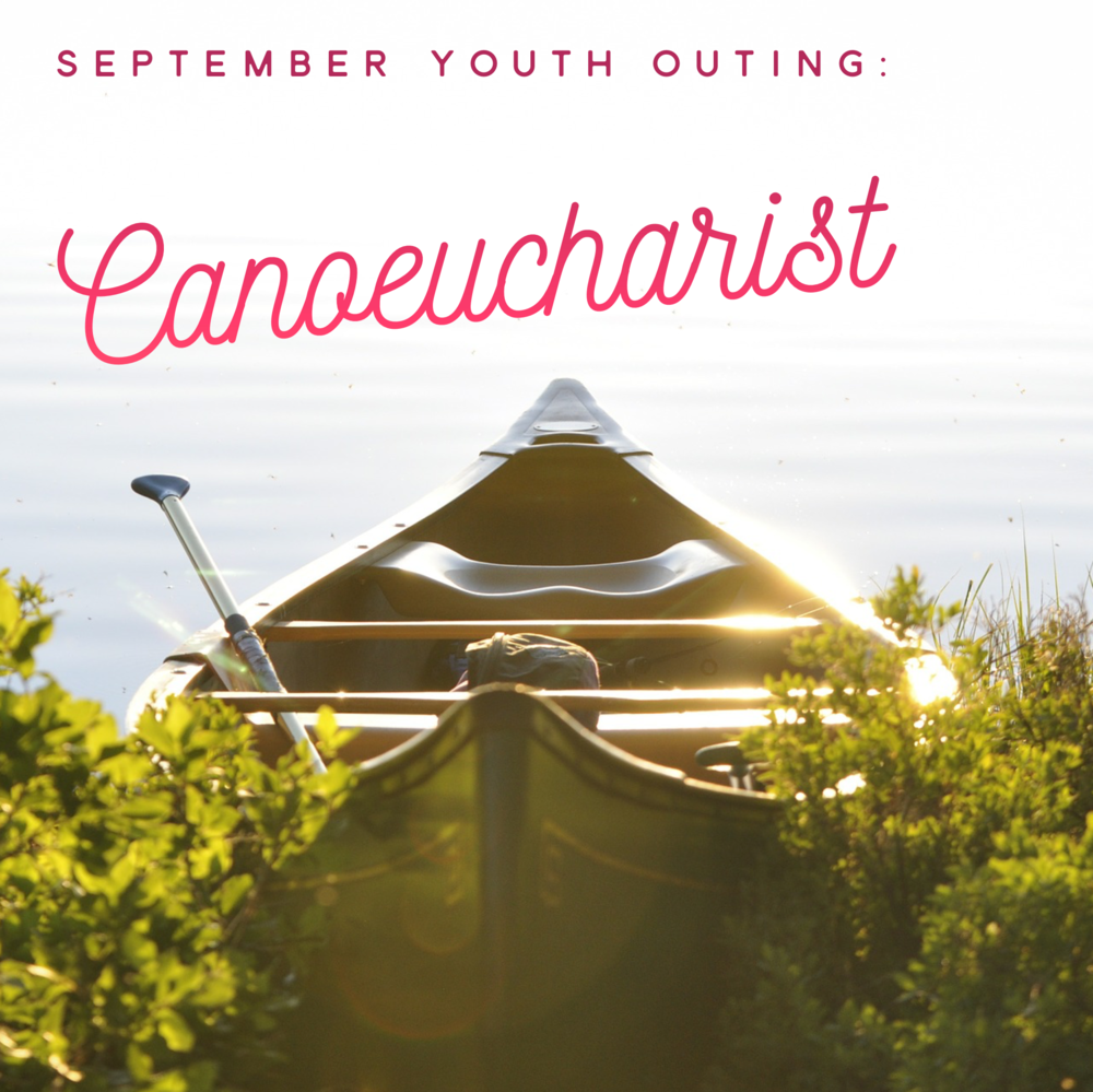 Youth Outing! - Our monthly youth outing for September! Canoeing & Eucharist with Canon Katie, Emily & Justin. Cathedral & Diocesan Youth invited.