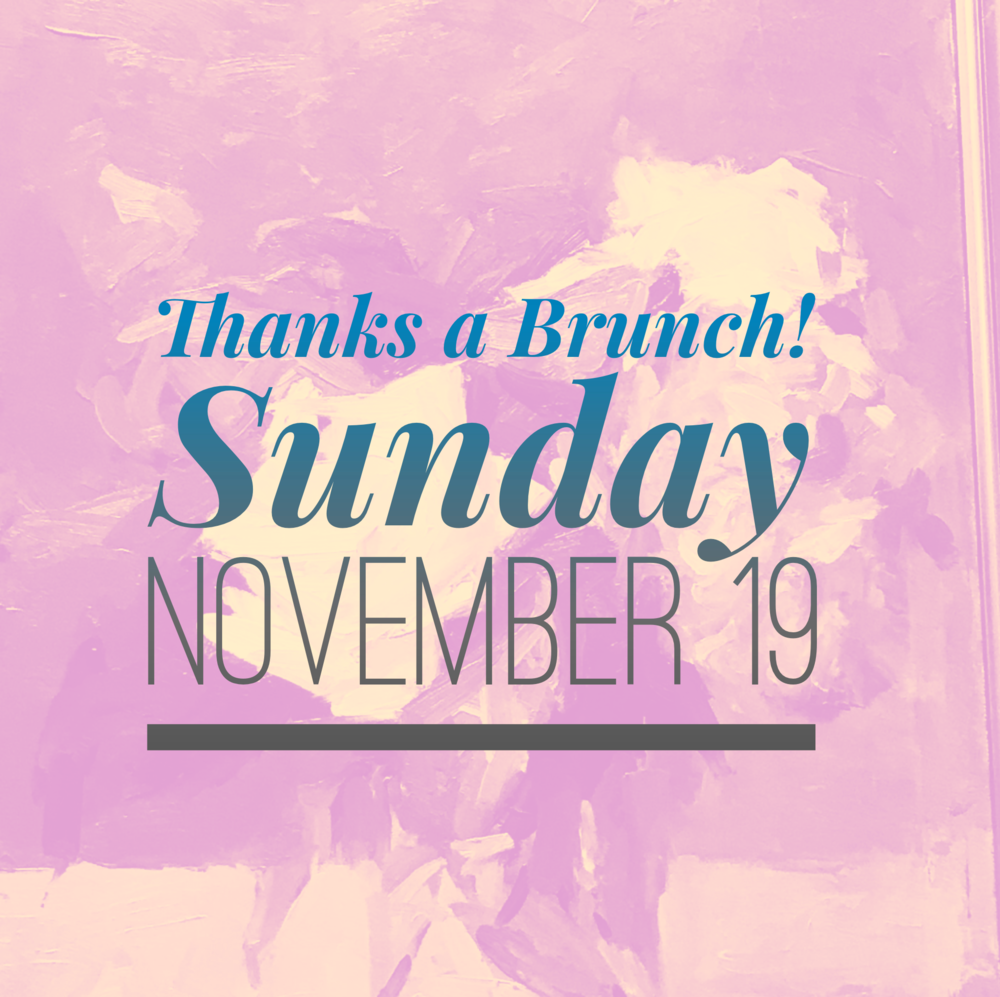 Join us for brunch! - Sunday, November 19, after the 10:15 a.m. service.